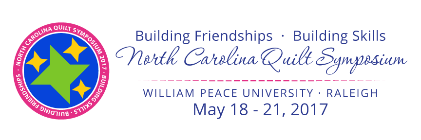 Building Friendships - Building Skills, North Carolina Quilt Symposium William Peace University, Raleigh NC, May 18-21, 2017